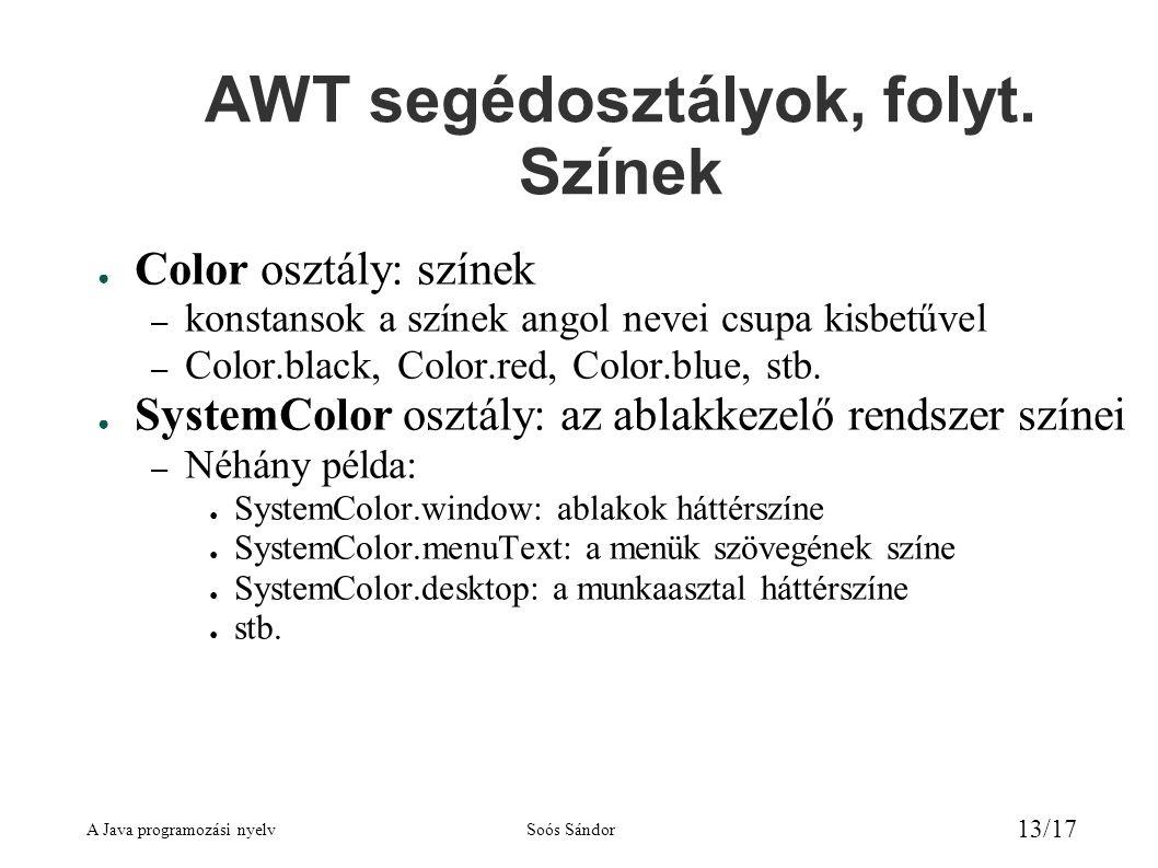 A Java programozási nyelvSoós Sándor 13/17 AWT segédosztályok, folyt.