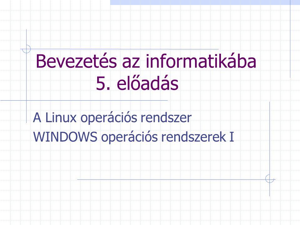 Bevezetés az informatikába 5. előadás A Linux operációs rendszer WINDOWS operációs rendszerek I