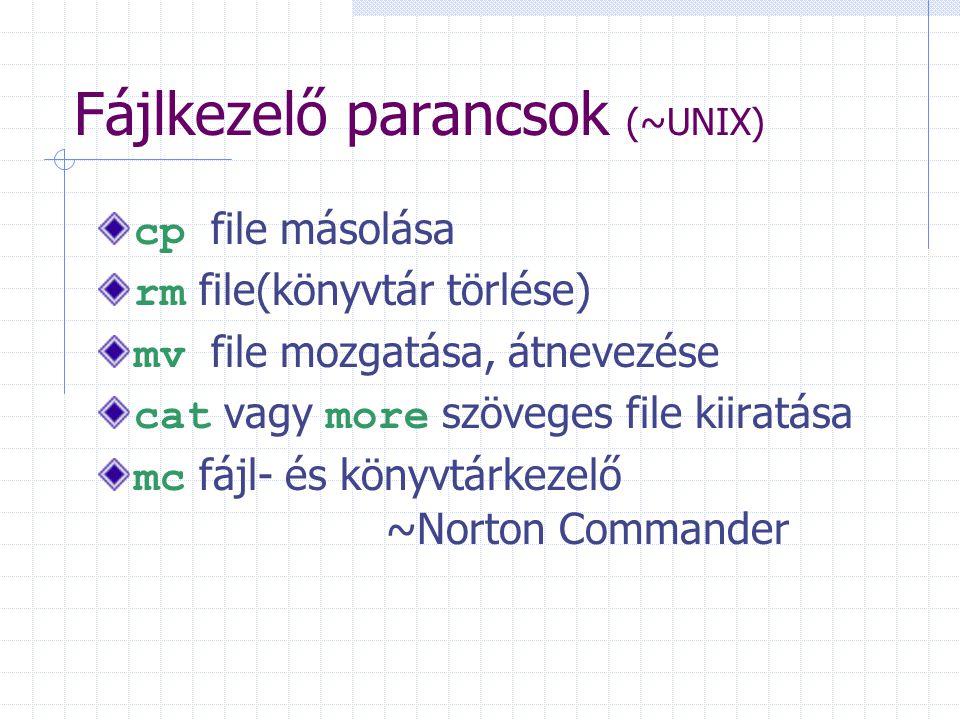 Fájlkezelő parancsok (~UNIX) cp file másolása rm file(könyvtár törlése) mv file mozgatása, átnevezése cat vagy more szöveges file kiiratása mc fájl- é