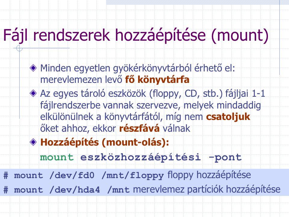 Fájl rendszerek hozzáépítése (mount) Minden egyetlen gyökérkönyvtárból érhető el: merevlemezen levő fő könyvtárfa Az egyes tároló eszközök (floppy, CD