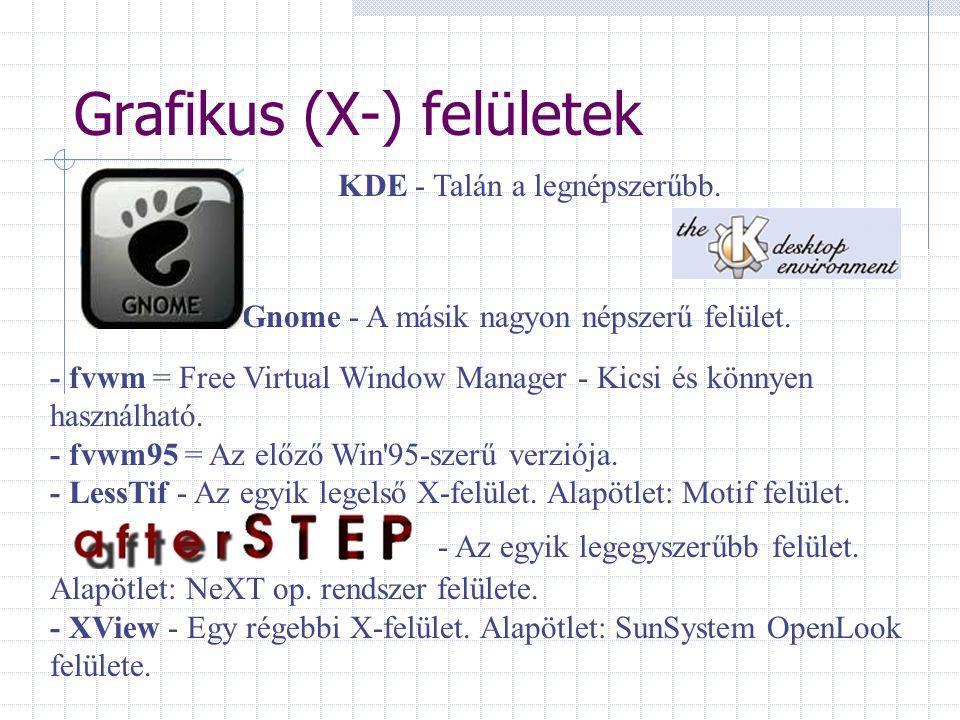 Grafikus (X-) felületek KDE - Talán a legnépszerűbb. Gnome - A másik nagyon népszerű felület. - fvwm = Free Virtual Window Manager - Kicsi és könnyen