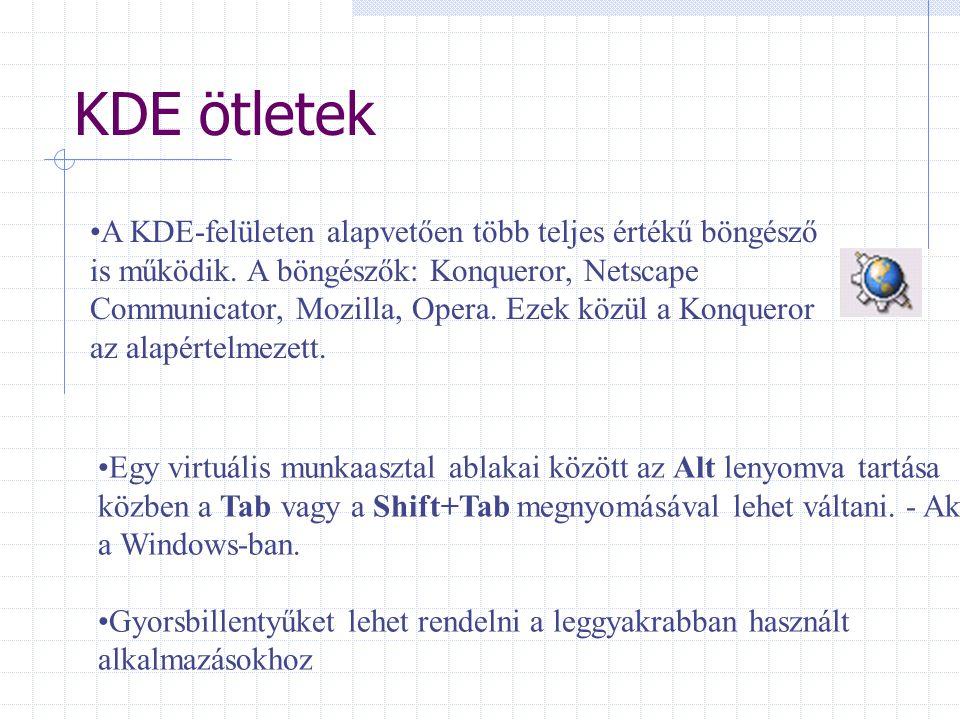 KDE ötletek •A KDE-felületen alapvetően több teljes értékű böngésző is működik. A böngészők: Konqueror, Netscape Communicator, Mozilla, Opera. Ezek kö