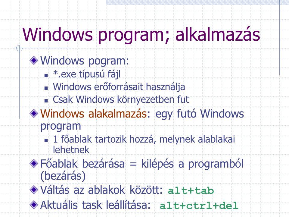 Windows program; alkalmazás Windows pogram:  *.exe típusú fájl  Windows erőforrásait használja  Csak Windows környezetben fut Windows alakalmazás: