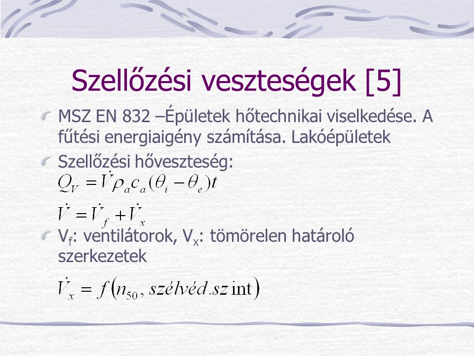 Szellőzési veszteségek [5] MSZ EN 832 –Épületek hőtechnikai viselkedése. A fűtési energiaigény számítása. Lakóépületek Szellőzési hőveszteség: V f : v
