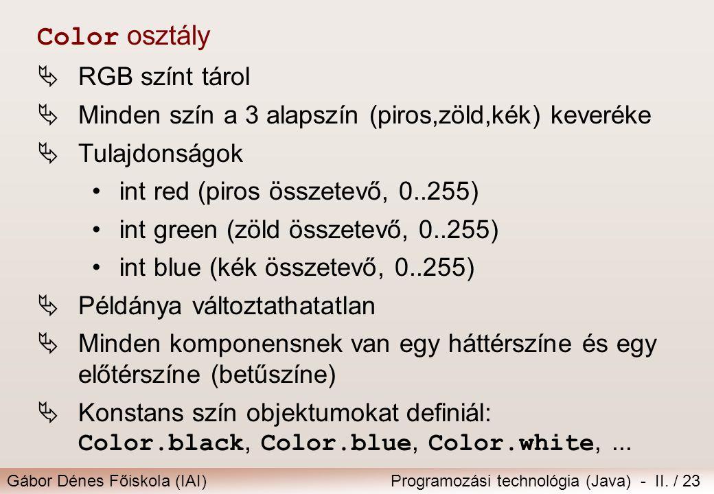 Gábor Dénes Főiskola (IAI)Programozási technológia (Java) - II. / 23 Color osztály  RGB színt tárol  Minden szín a 3 alapszín (piros,zöld,kék) kever