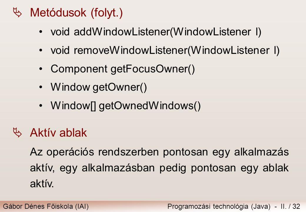 Gábor Dénes Főiskola (IAI)Programozási technológia (Java) - II. / 32  Aktív ablak Az operációs rendszerben pontosan egy alkalmazás aktív, egy alkalma