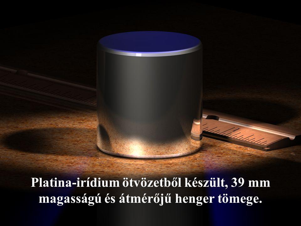 Platina-irídium ötvözetből készült, 39 mm magasságú és átmérőjű henger tömege.