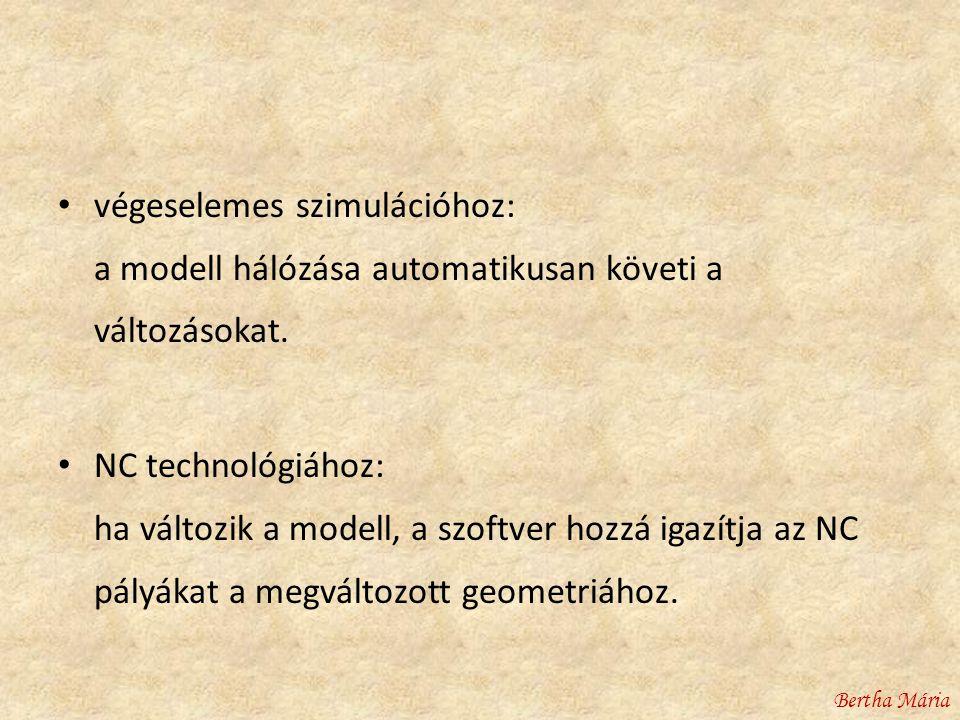 • végeselemes szimulációhoz: a modell hálózása automatikusan követi a változásokat.