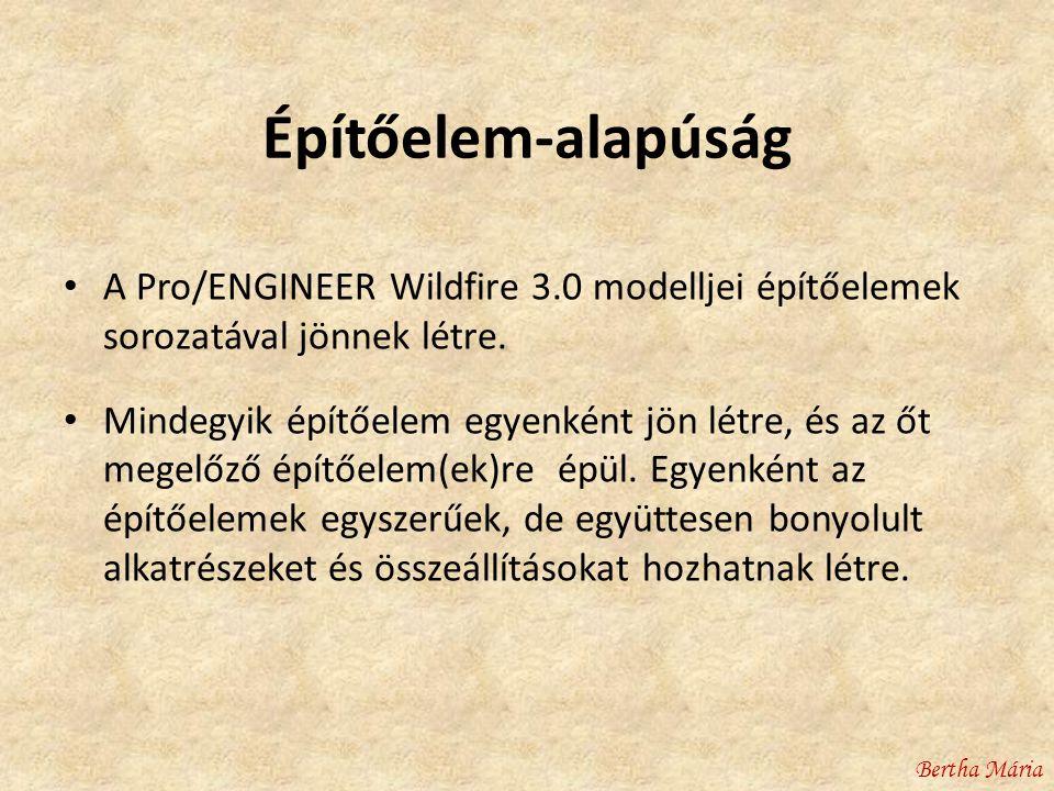 Építőelem-alapúság • A Pro/ENGINEER Wildfire 3.0 modelljei építőelemek sorozatával jönnek létre.
