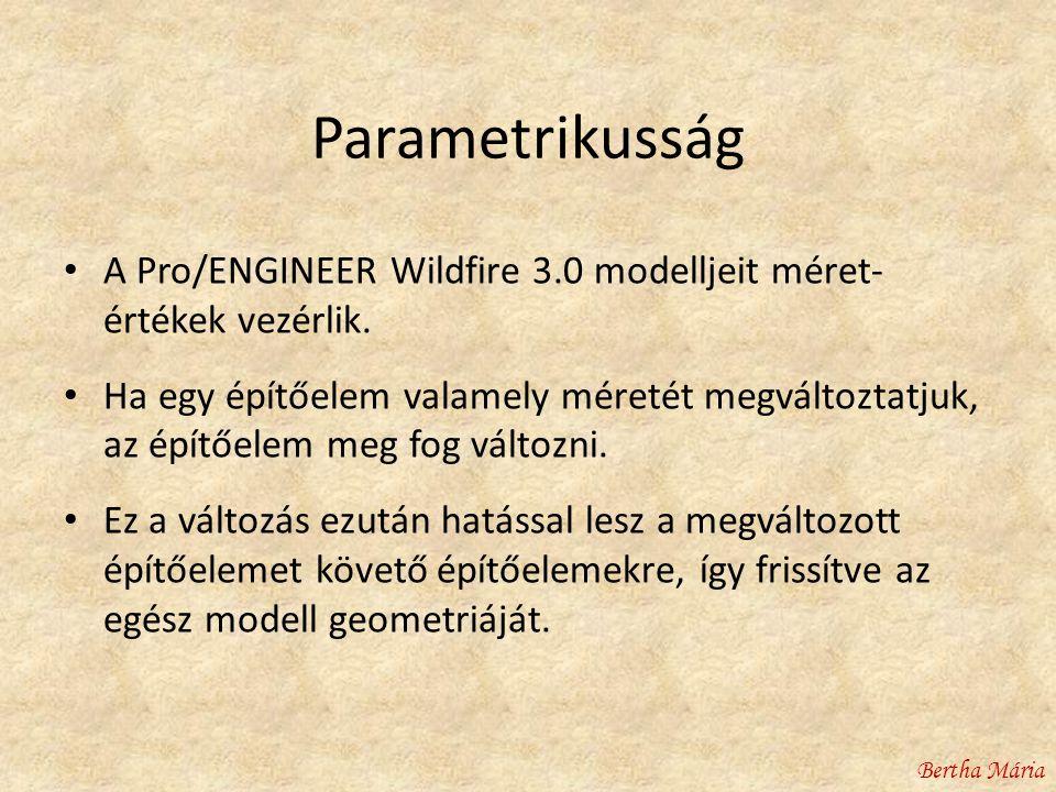 Parametrikusság • A Pro/ENGINEER Wildfire 3.0 modelljeit méret- értékek vezérlik.