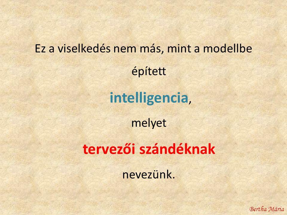 Ez a viselkedés nem más, mint a modellbe épített intelligencia, melyet tervezői szándéknak nevezünk.
