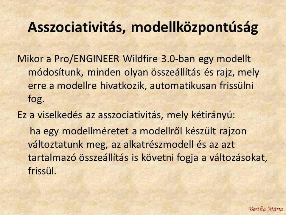 Asszociativitás, modellközpontúság Mikor a Pro/ENGINEER Wildfire 3.0-ban egy modellt módosítunk, minden olyan összeállítás és rajz, mely erre a modellre hivatkozik, automatikusan frissülni fog.