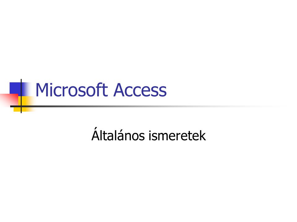 Microsoft Access Általános ismeretek