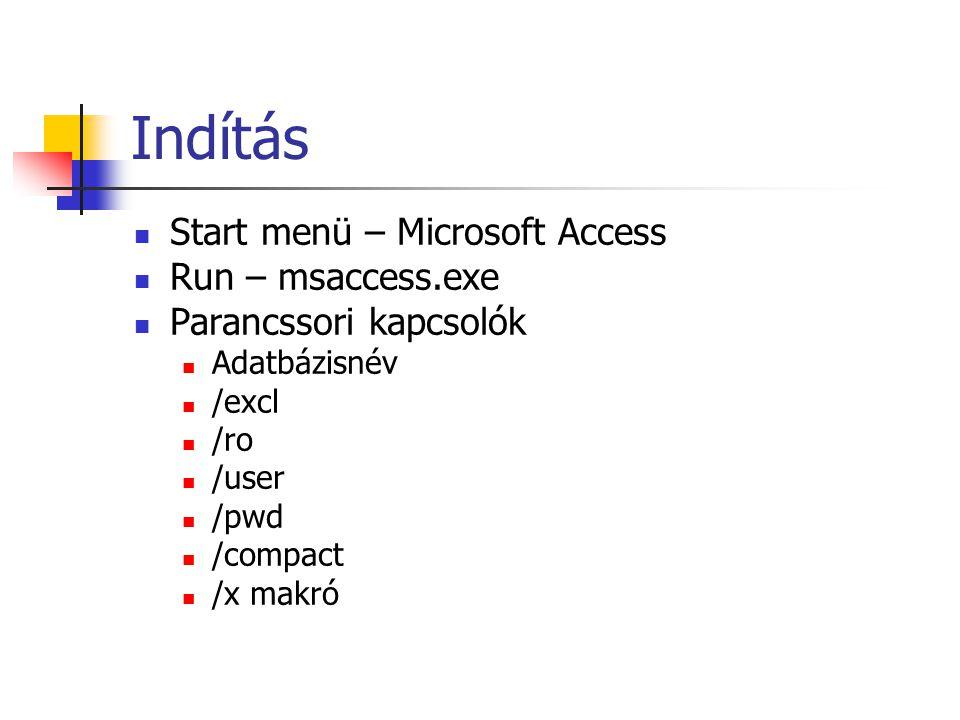 Indítás  Start menü – Microsoft Access  Run – msaccess.exe  Parancssori kapcsolók  Adatbázisnév  /excl  /ro  /user  /pwd  /compact  /x makró