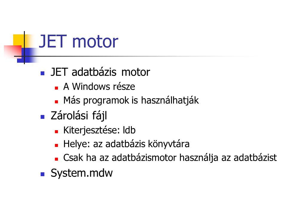 JET motor  JET adatbázis motor  A Windows része  Más programok is használhatják  Zárolási fájl  Kiterjesztése: ldb  Helye: az adatbázis könyvtár