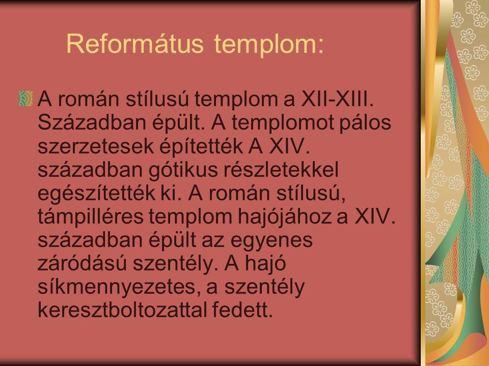 Református templom: A román stílusú templom a XII-XIII. Században épült. A templomot pálos szerzetesek építették A XIV. században gótikus részletekkel