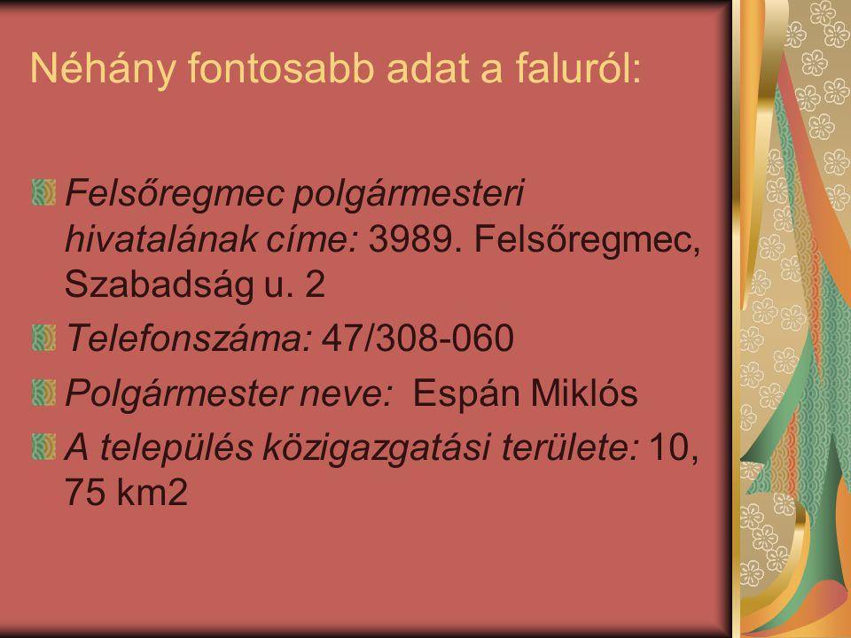 Néhány fontosabb adat a faluról: Felsőregmec polgármesteri hivatalának címe: 3989. Felsőregmec, Szabadság u. 2 Telefonszáma: 47/308-060 Polgármester n