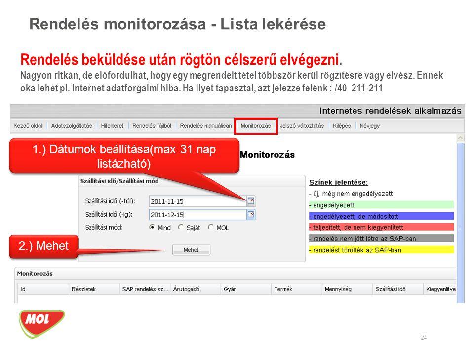 Rendelés monitorozása - Lista lekérése 24 1.) Dátumok beállítása(max 31 nap listázható) 2.) Mehet Rendelés beküldése után rögtön célszerű elvégezni. N
