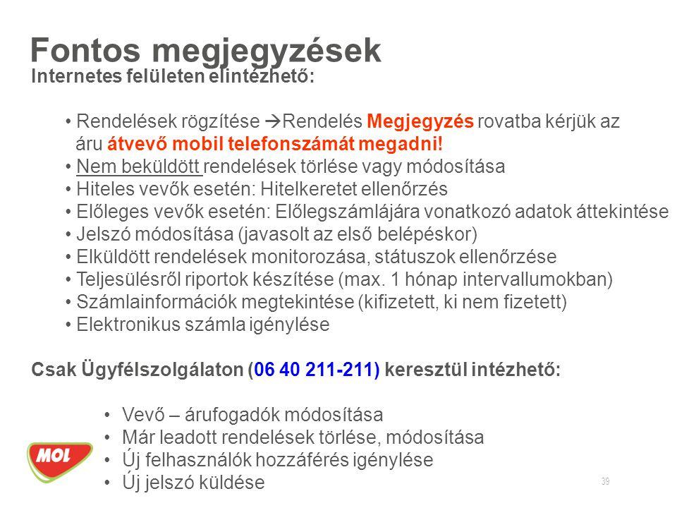 Fontos megjegyzések 39 Internetes felületen elintézhető: • Rendelések rögzítése  Rendelés Megjegyzés rovatba kérjük az áru átvevő mobil telefonszámát