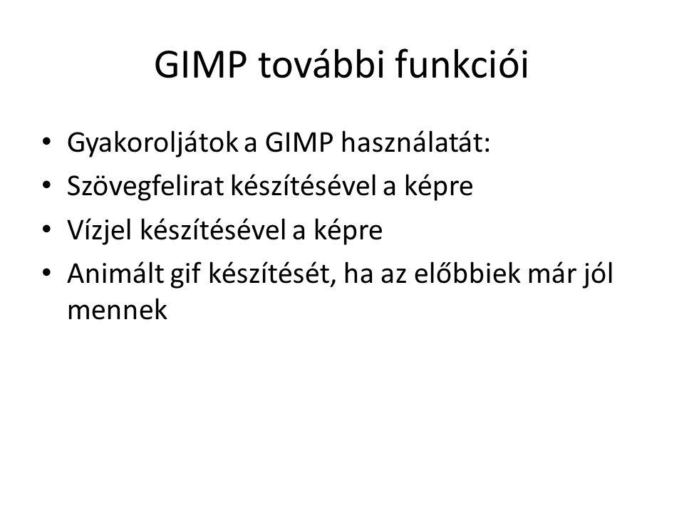 GIMP további funkciói • Gyakoroljátok a GIMP használatát: • Szövegfelirat készítésével a képre • Vízjel készítésével a képre • Animált gif készítését,