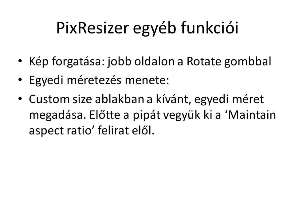 PixResizer egyéb funkciói • Kép forgatása: jobb oldalon a Rotate gombbal • Egyedi méretezés menete: • Custom size ablakban a kívánt, egyedi méret mega