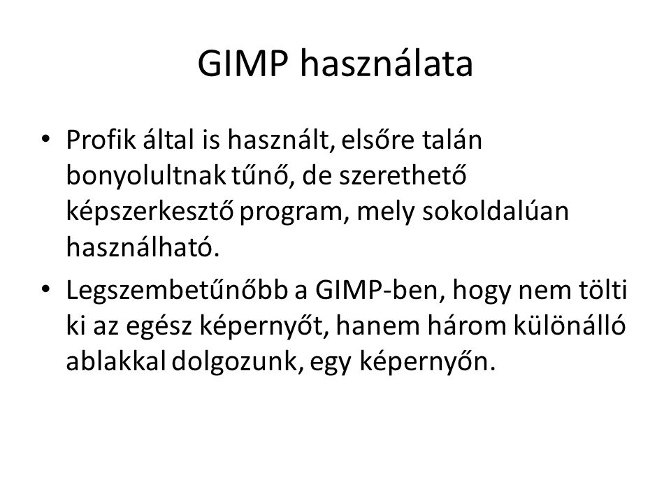 GIMP használata • Profik által is használt, elsőre talán bonyolultnak tűnő, de szerethető képszerkesztő program, mely sokoldalúan használható. • Legsz