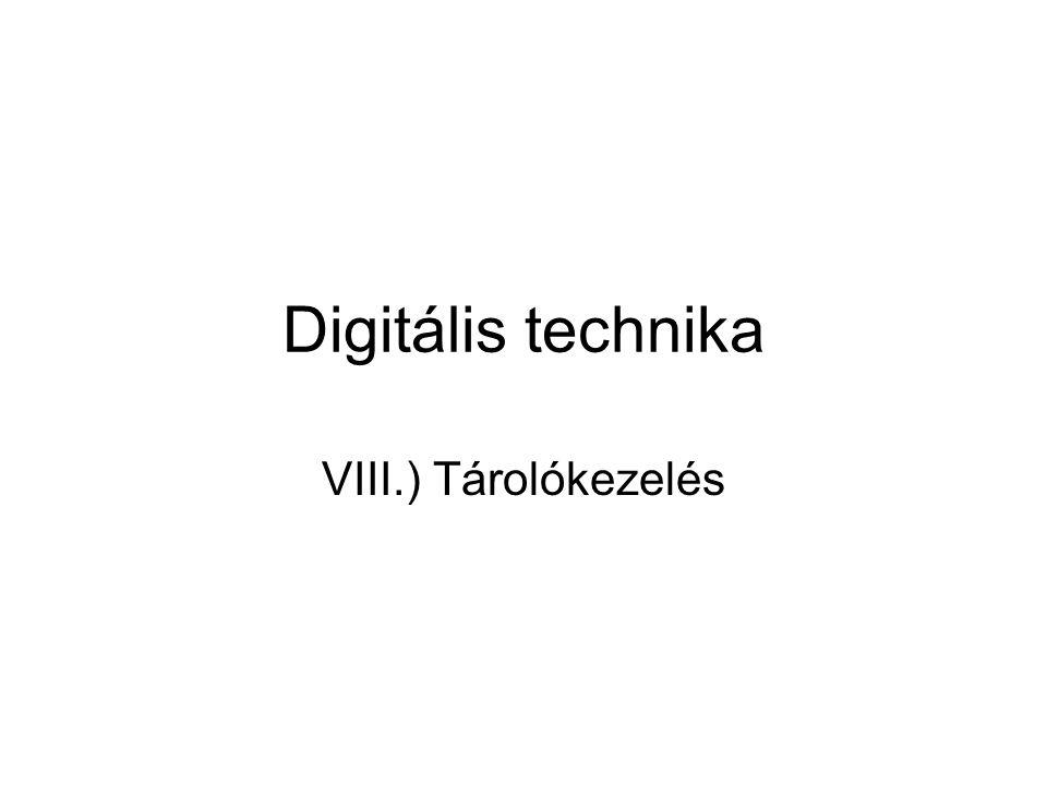 Digitális technika VIII.) Tárolókezelés