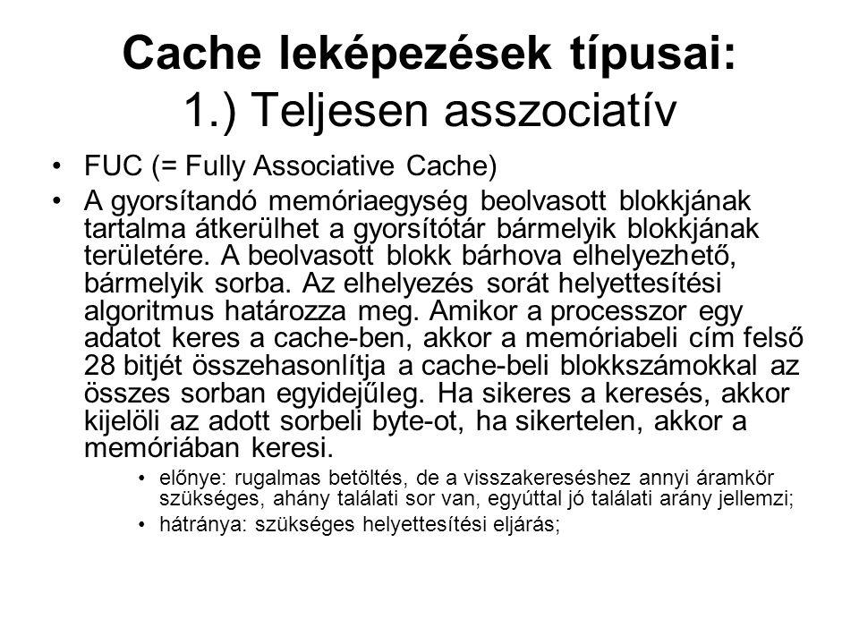 Cache leképezések típusai: 1.) Teljesen asszociatív •FUC (= Fully Associative Cache) •A gyorsítandó memóriaegység beolvasott blokkjának tartalma átkerülhet a gyorsítótár bármelyik blokkjának területére.