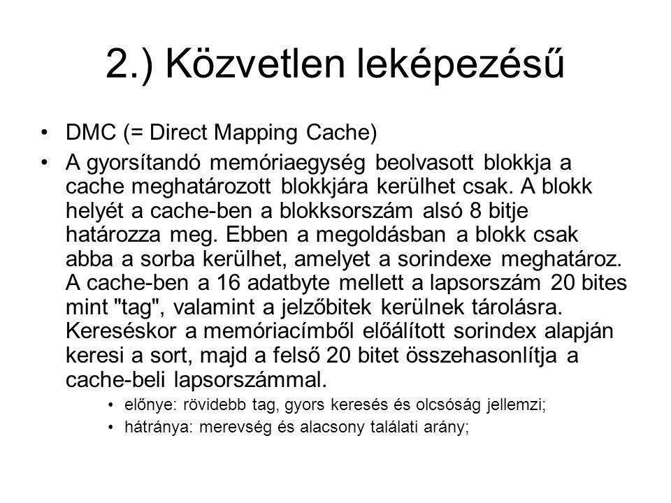 2.) Közvetlen leképezésű •DMC (= Direct Mapping Cache) •A gyorsítandó memóriaegység beolvasott blokkja a cache meghatározott blokkjára kerülhet csak.