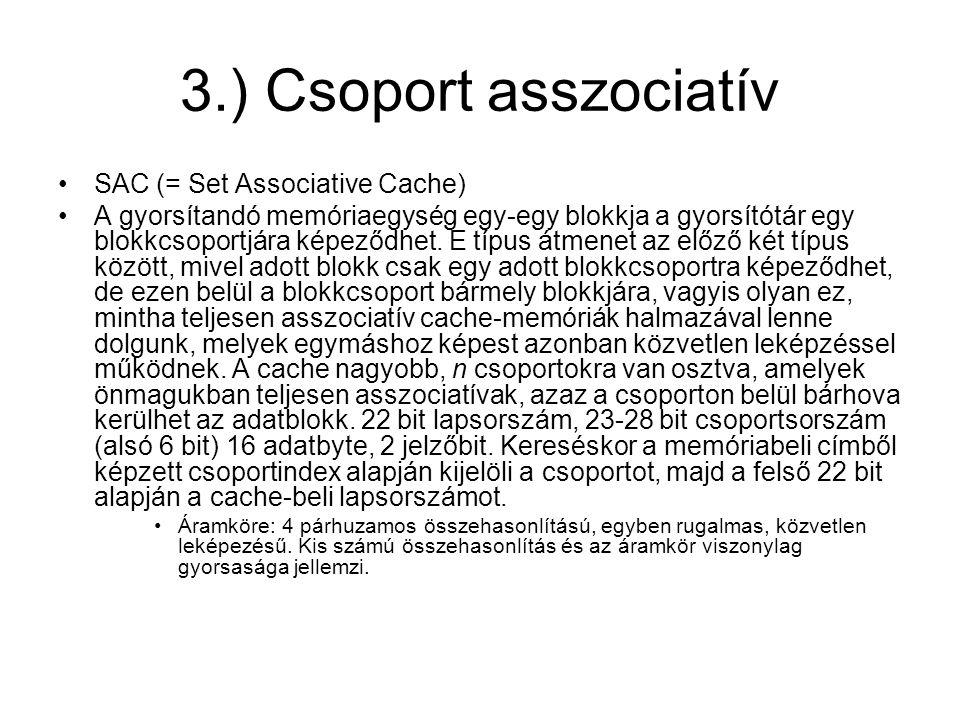 3.) Csoport asszociatív •SAC (= Set Associative Cache) •A gyorsítandó memóriaegység egy-egy blokkja a gyorsítótár egy blokkcsoportjára képeződhet. E t