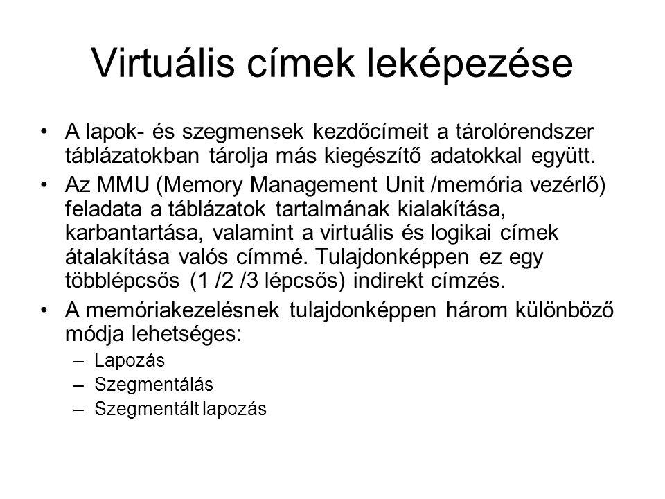 Virtuális címek leképezése •A lapok- és szegmensek kezdőcímeit a tárolórendszer táblázatokban tárolja más kiegészítő adatokkal együtt.