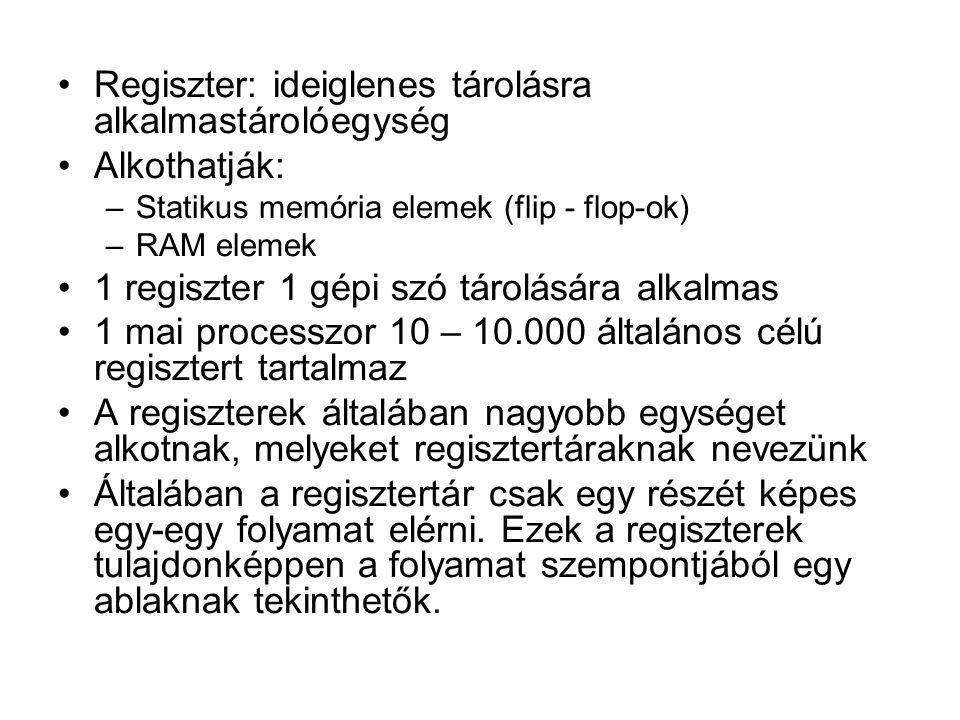 •Regiszter: ideiglenes tárolásra alkalmastárolóegység •Alkothatják: –Statikus memória elemek (flip - flop-ok) –RAM elemek •1 regiszter 1 gépi szó táro
