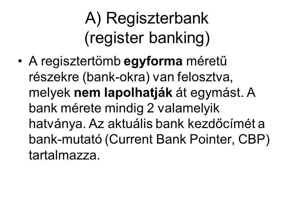 B) Ablaktechnika (register windowing) •A regisztertömböt egyforma részekre (window-kra) osztjuk, amelyek közül mindig csak egy érhető el.