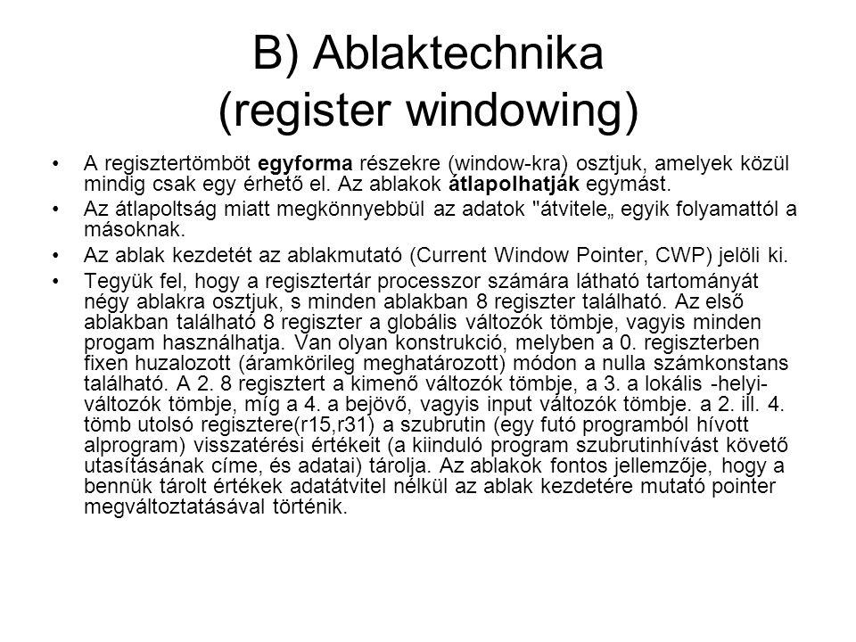 B) Ablaktechnika (register windowing) •A regisztertömböt egyforma részekre (window-kra) osztjuk, amelyek közül mindig csak egy érhető el. Az ablakok á