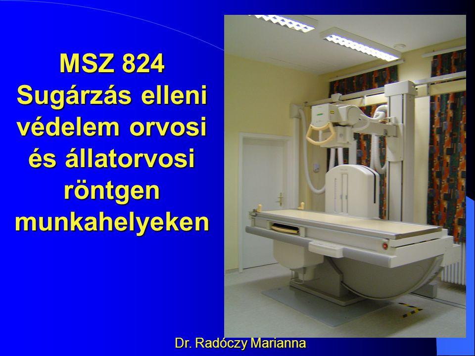 MSZ 824 Sugárzás elleni védelem orvosi és állatorvosi röntgen munkahelyeken Dr. Radóczy Marianna
