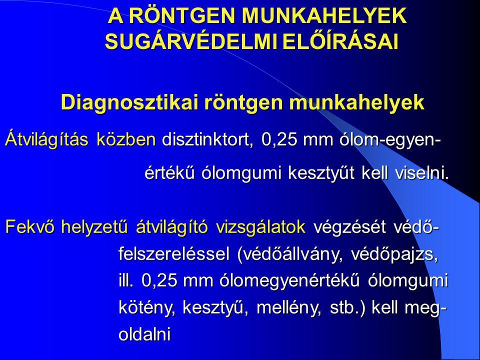 Diagnosztikai röntgen munkahelyek Diagnosztikai röntgen munkahelyek Átvilágítás közben disztinktort, 0,25 mm ólom-egyen- értékű ólomgumi kesztyűt kell