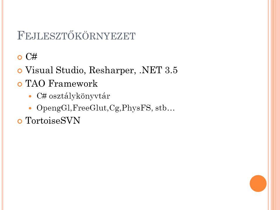 F EJLESZTŐKÖRNYEZET C# Visual Studio, Resharper,.NET 3.5 TAO Framework  C# osztálykönyvtár  OpengGl,FreeGlut,Cg,PhysFS, stb… TortoiseSVN