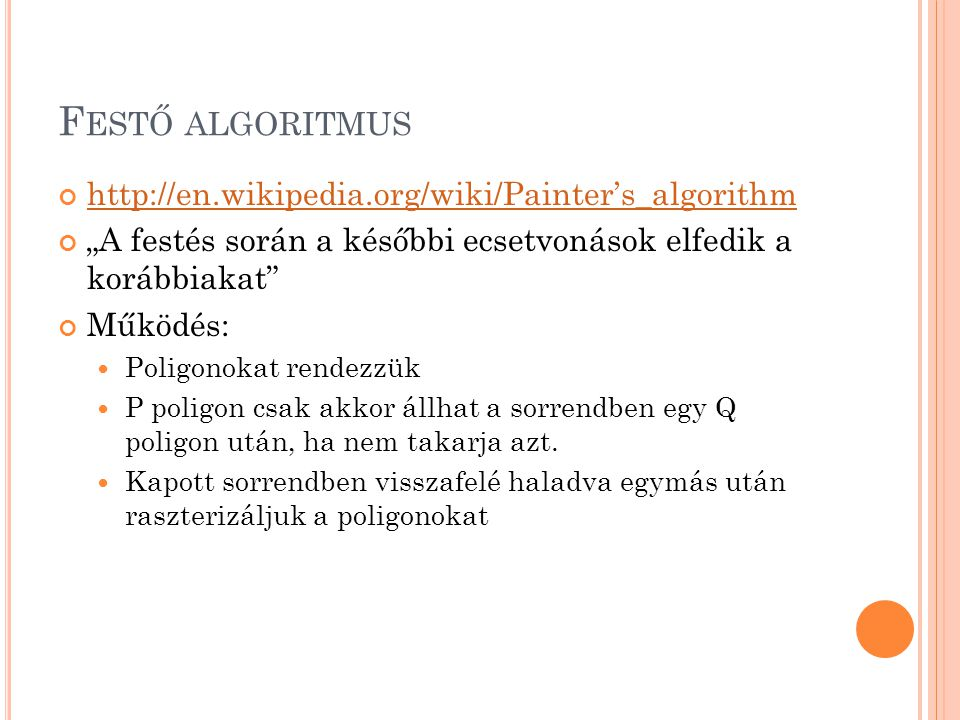"""F ESTŐ ALGORITMUS http://en.wikipedia.org/wiki/Painter's_algorithm """"A festés során a későbbi ecsetvonások elfedik a korábbiakat"""" Működés:  Poligonoka"""