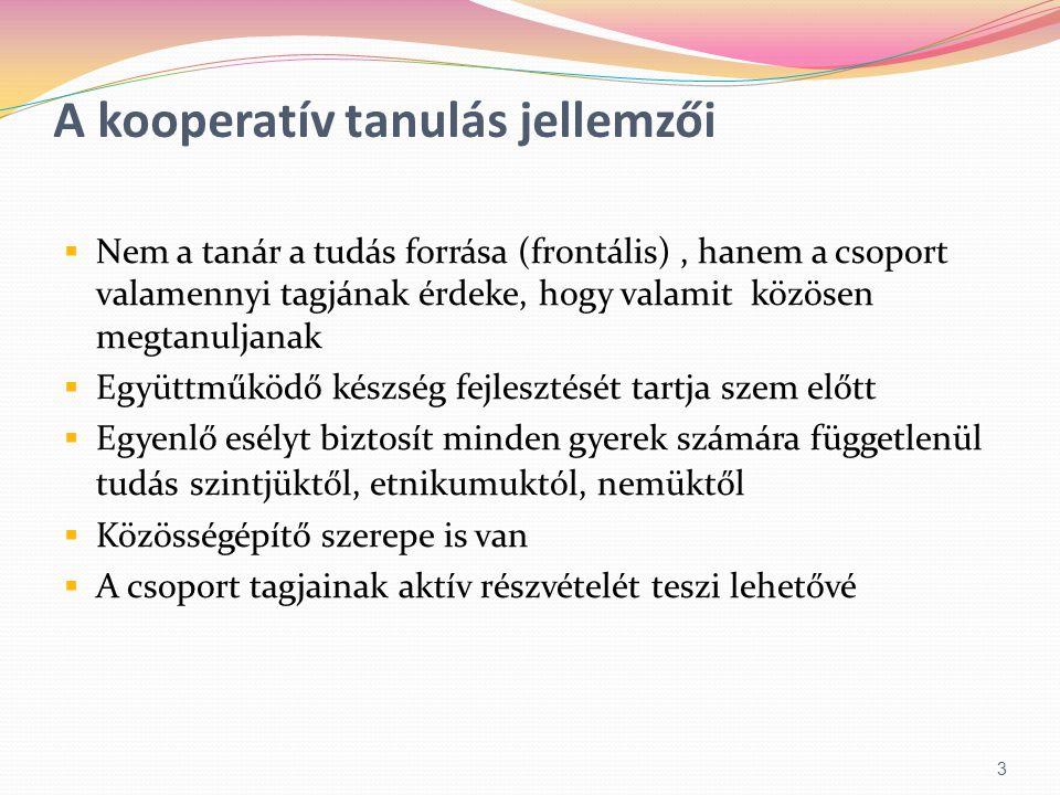 A kooperatív tanulás jellemzői  Nem a tanár a tudás forrása (frontális), hanem a csoport valamennyi tagjának érdeke, hogy valamit közösen megtanuljan