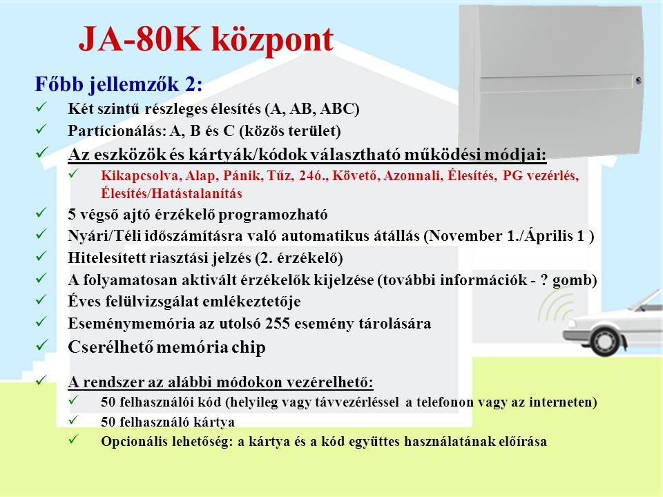 JA-80K központ Vezetékes bemenetek:  Zónánként maximum 5 érzékelő,  A riasztási és szabotázsjelzés megkülönböztethető  Programozható zóna működési