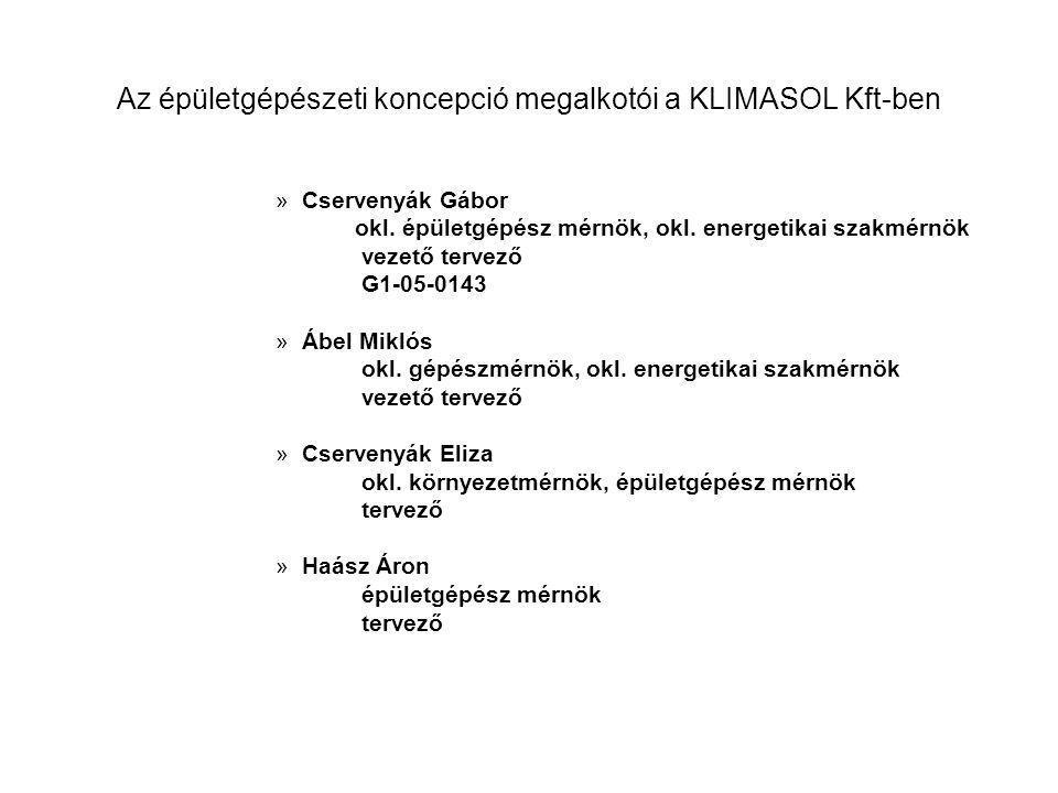 Az épületgépészeti koncepció megalkotói a KLIMASOL Kft-ben »Cservenyák Gábor okl. épületgépész mérnök, okl. energetikai szakmérnök vezető tervező G1-0