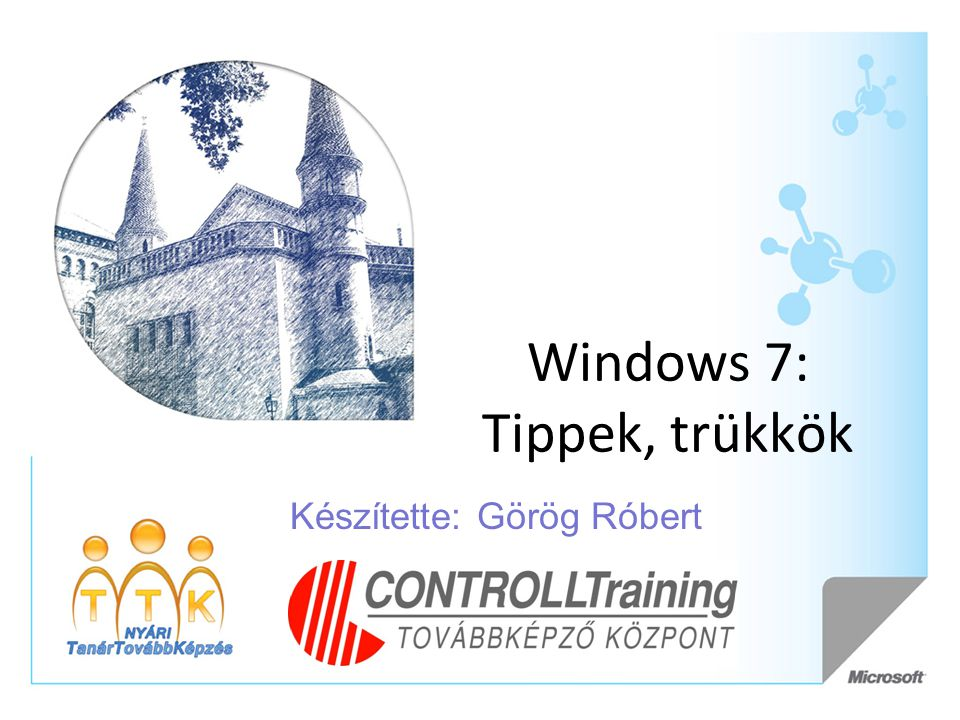 Windows 7: Tippek, trükkök Készítette: Görög Róbert