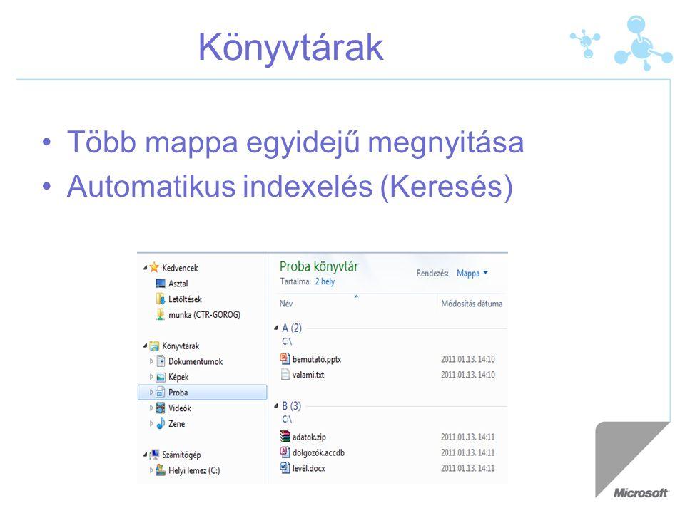 Könyvtárak •Több mappa egyidejű megnyitása •Automatikus indexelés (Keresés)