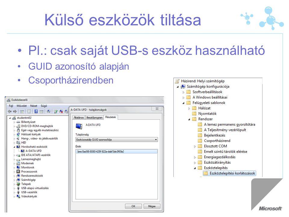 Külső eszközök tiltása •Pl.: csak saját USB-s eszköz használható •GUID azonosító alapján •Csoportházirendben