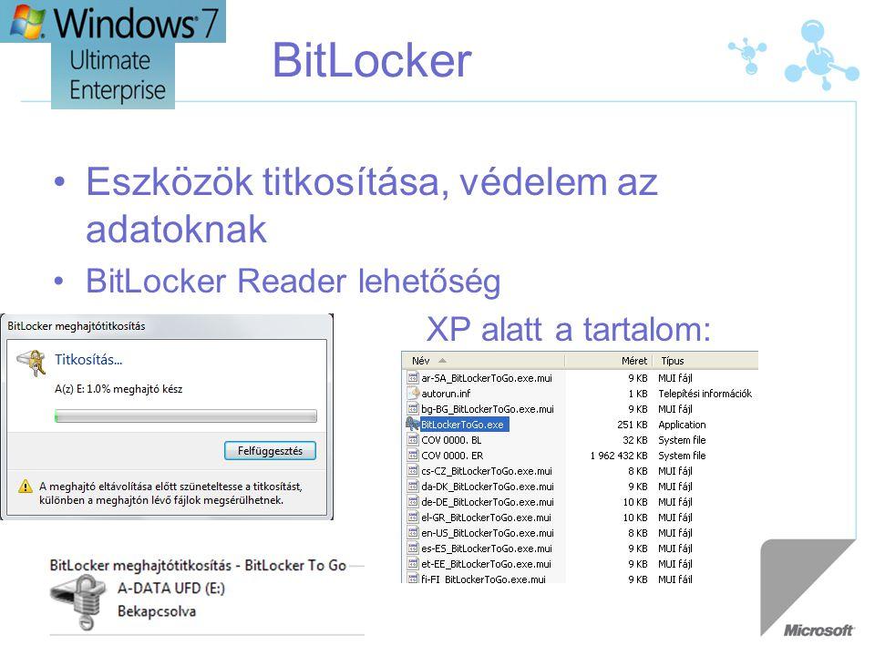 BitLocker •Eszközök titkosítása, védelem az adatoknak •BitLocker Reader lehetőség XP alatt a tartalom: