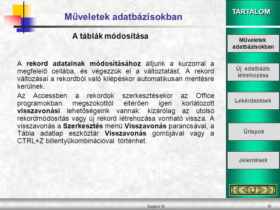 TARTALOM Szijártó M.11 Műveletek adatbázisokban  Az Access táblában használható formátumok vonatkozhatnak a táblában tárolt adatokra, illetve magára a táblázatra.