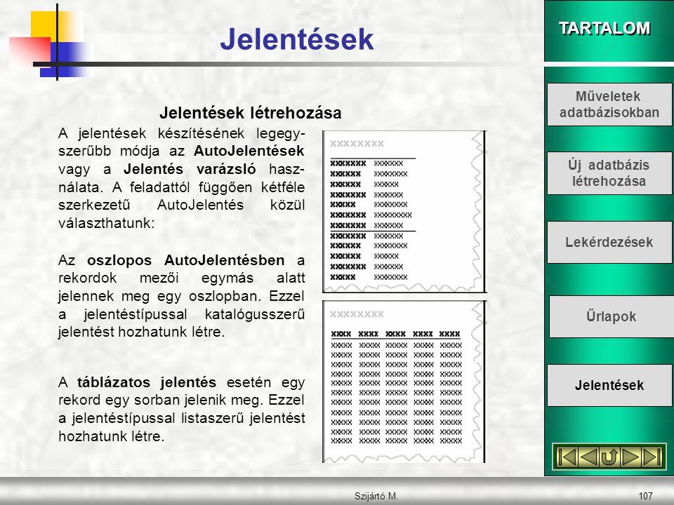TARTALOM Szijártó M.108 Jelentés készítése varázslóval A Jelentés varázsló használatával lehetőségünk van a jelentés egyes tulajdonságainak testreszabására.