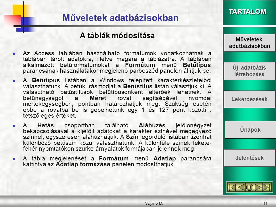 TARTALOM Szijártó M.11 Műveletek adatbázisokban  Az Access táblában használható formátumok vonatkozhatnak a táblában tárolt adatokra, illetve magára