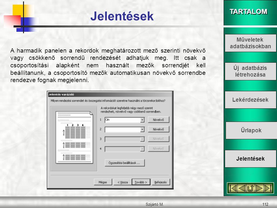 TARTALOM Szijártó M.113 Az Összesítési beállítások gombbal kiválaszthatjuk, hogy a csoportosított adatokkal milyen statisztikai műveleteket végezzünk.