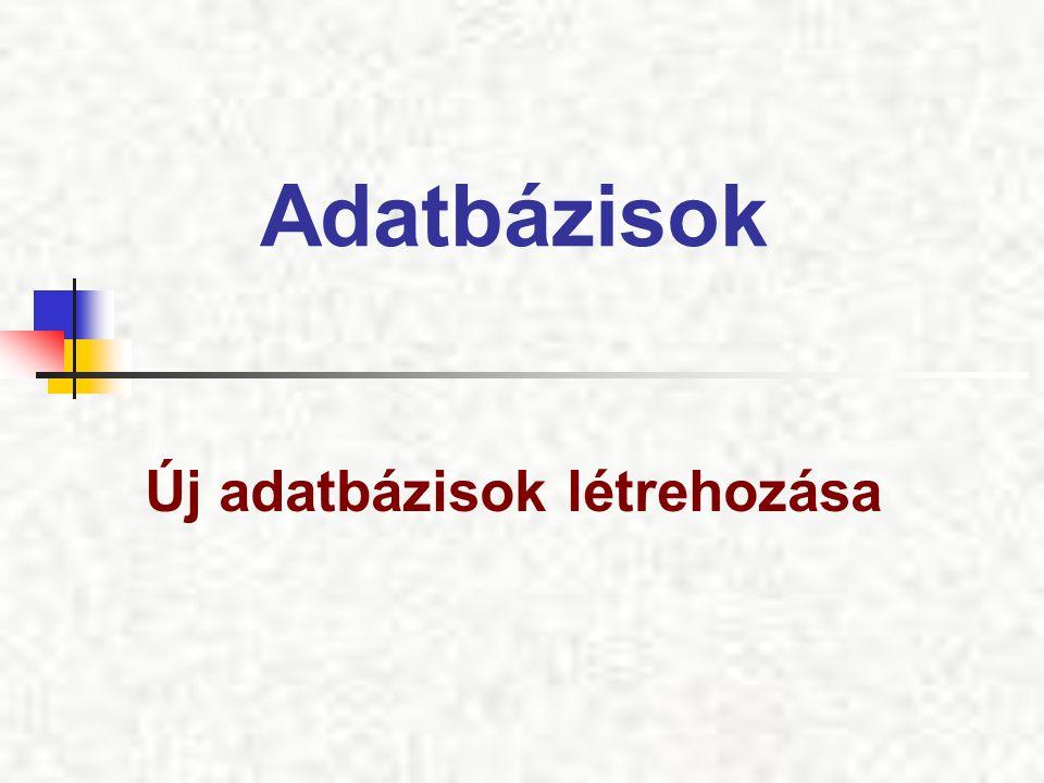 Adatbázisok Új adatbázisok létrehozása